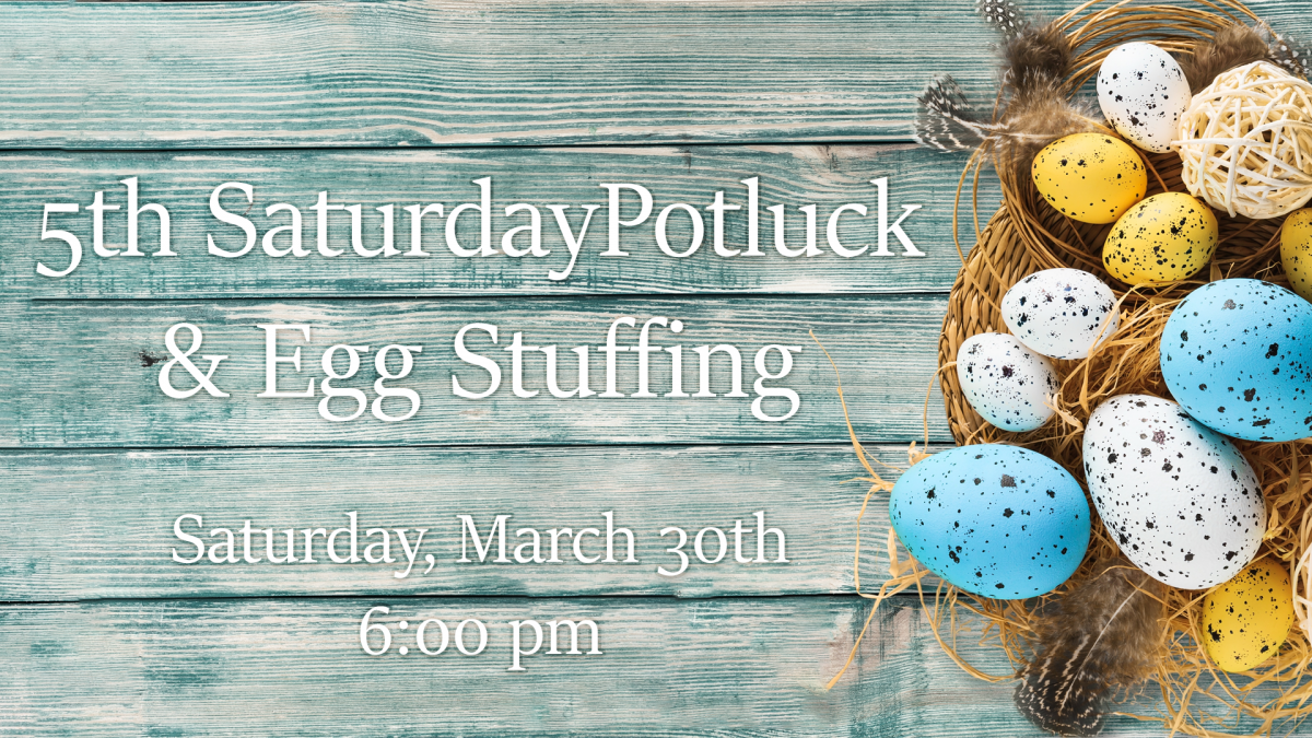 5th Saturday Potluck & Egg Stuffing