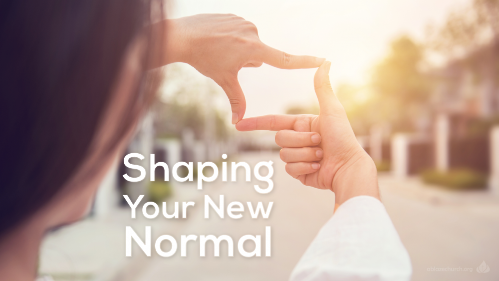 Shaping your New Normal
