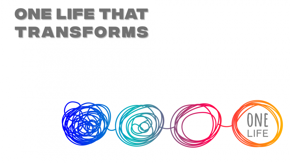 One Life That Transforms