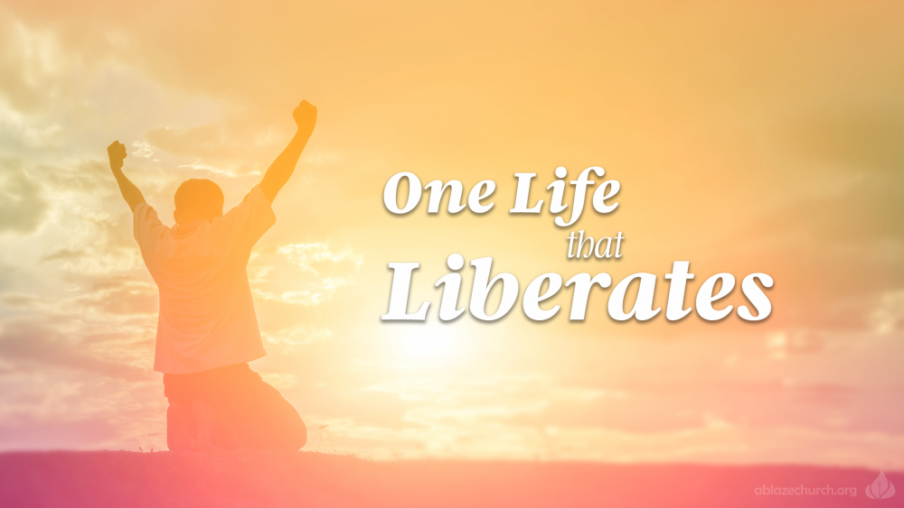 One Life that Liberates